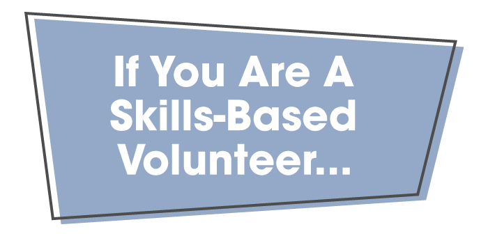 If You Are A Skills-based Volunteer